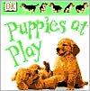 Puppies at Play book written by Dorling Kindersley Publishing Staff, Anne Millard
