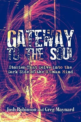Gateway to the Soul: Stories That Delve Into the Dark Side of the Human Mind written by Robinson, Josh , Maynard, Greg
