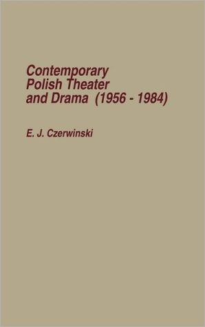 Contemporary Polish Theatre and Drama (1956-1984), Vol. 26 book written by E. J. Czerwinski