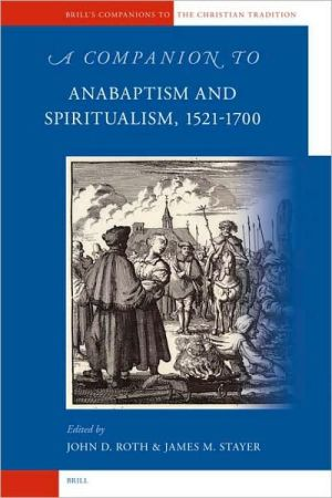 A Companion to Anabaptism and Spiritualism, 1521-1700 book written by James Stayer