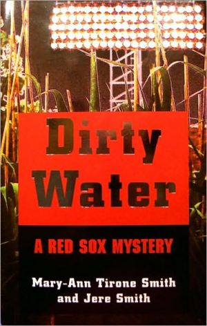 Dirty Water: A Red Sox Mystery book written by Mary-Ann Tirone Smith
