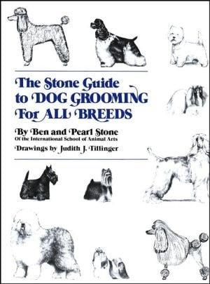 The Stone Guide to Dog Grooming for All Breeds book written by Ben Stone