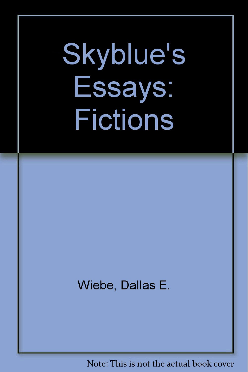 Skyblue's Essays: Short Prose book written by Dallas E. Wiebe