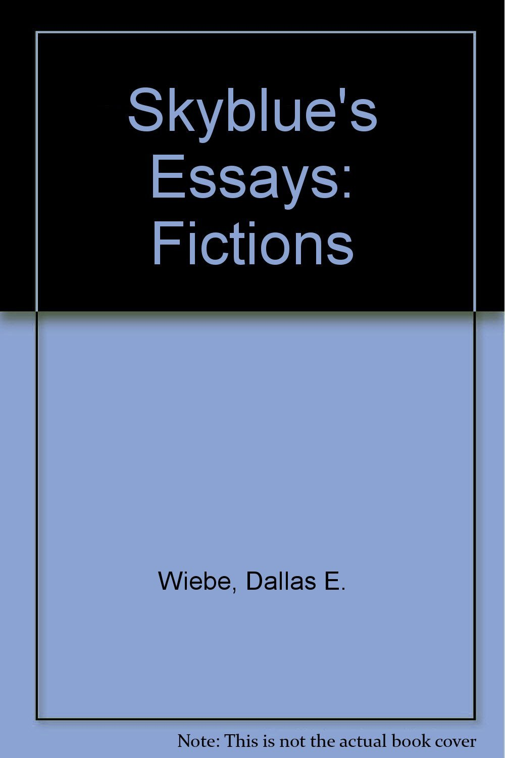 Skyblue's Essays: Short Prose written by Dallas E. Wiebe