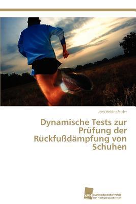 Dynamische Tests Zur PR Fung Der R Ckfu D Mpfung Von Schuhen written by Jens Heidenfelder