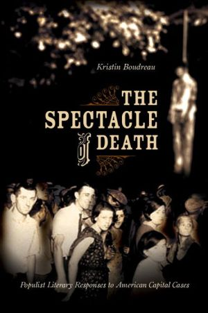 The Spectacle of Death: Populist Literary Responses to American Capital Cases book written by Kristin Boudreau