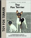 Toy Fox Terrier (Kennel Club Dog Breed Series) book written by Richard G. Beauchamp