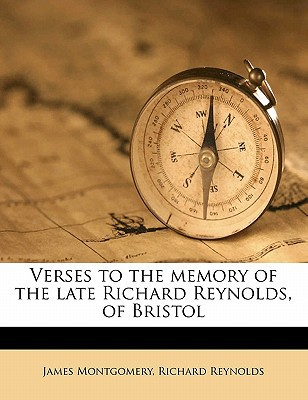 Verses to the Memory of the Late Richard Reynolds, of Bristol book written by Montgomery, James , Reynolds, Richard