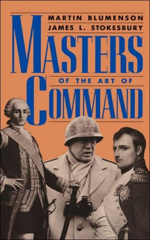 Masters of the Art of Command book written by Martin Blumenson