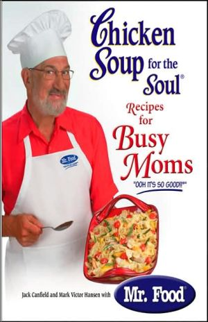 Chicken Soup for the Soul: Recipes for Busy Moms book written by Jack Canfield