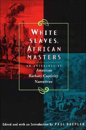 White Slaves, African Masters: An Anthology of American Barbary Captivity Narratives written by Paul Michel Baepler
