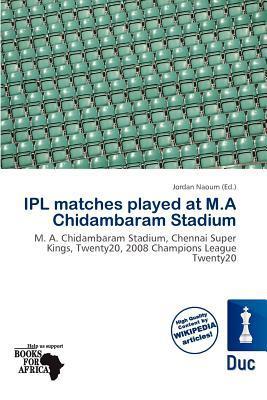 Ipl Matches Played at M.a Chidambaram Stadium written by Jordan Naoum
