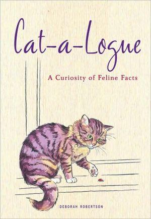 Cat-A-Logue: A Curiosity of Feline Facts book written by Deborah Robertson