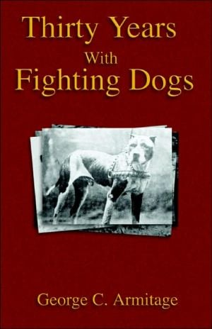 Thirty Years with Fighting Dogs book written by George C. Armitage
