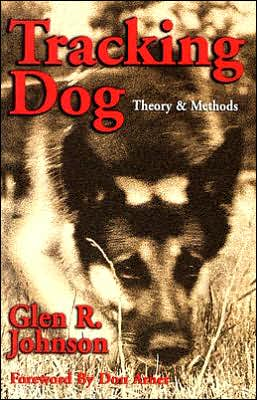 Tracking Dog: Theory and Methods book written by Glen R. Johnson