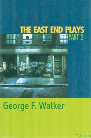 East End Plays: Part 2 book written by George F. Walker
