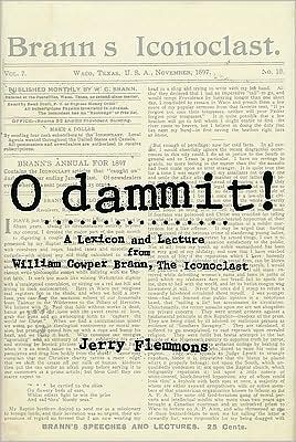 O Dammit!: A Lexicon and a Lecture from William Cowper Brann, the Iconoclast book written by Jerry Flemmons
