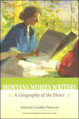 Montana Women Writers:: A Geography of the Heart written by Caroline Patterson
