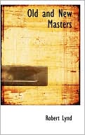 Old and New Masters book written by Robert Lynd