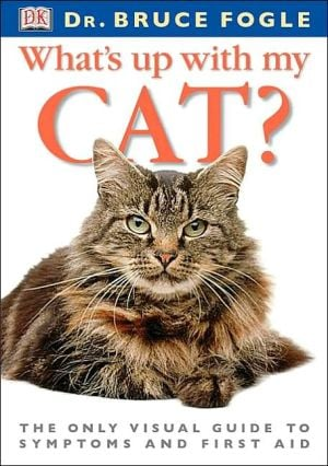 What's up with My Cat? : The Only Visual Guide to Symptoms and First Aid book written by Dorling Kindersley Publishing Staff, Bruce Fogle