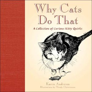 Why Cats Do That: A Collection of Curious Kitty Quirks book written by Karen Anderson