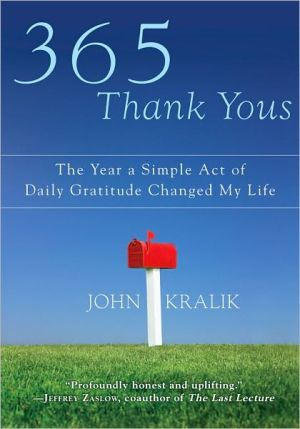365 Thank Yous: The Year a Simple Act of Daily Gratitude Changed My Life book written by John Kralik