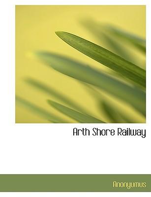 Arth Shore Railway book written by Anonyumus