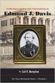 Edmund J. Davis of Texas: Civil War General, Republican Leader, Reconstruction Governor book written by Carl H. Moneyhon