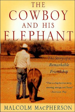 The Cowboy and His Elephant: The Story of a Remarkable Friendship book written by Malcolm MacPherson