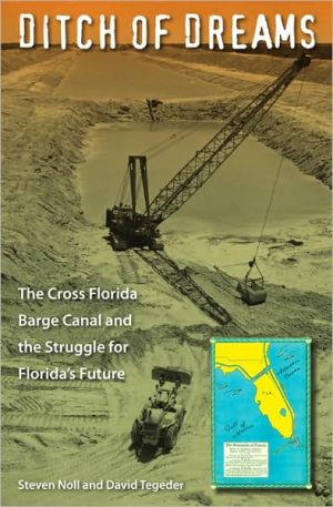 Ditch of Dreams: The Cross Florida Barge Canal and the Struggle for Florida's Future book written by Steven Noll