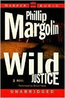Wild Justice book written by Phillip Margolin