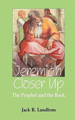 Jeremiah Closer Up: The Prophet and the Book written by Lundbom, Jack R.