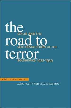 The Road to Terror: Stalin and the Self-Destruction of the Bolsheviks, 1932-1939 book written by J. Arch Getty