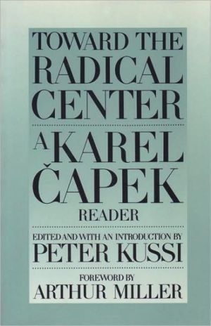 Toward the Radical Center: A Karel Capek Reader book written by Karel Capek