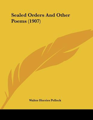 Sealed Orders and Other Poems written by Walter Herries Pollock