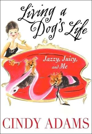 Living a Dog's Life, Jazzy, Juicy, and Me book written by Cindy Adams