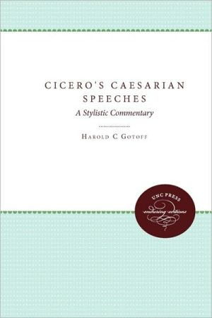 Cicero's Caesarian Speeches: A Stylistic Commentary book written by Harold C. Gotoff