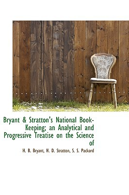Bryant & Stratton's National Book-Keeping; an Analytical and Progressive Treatise on the Sci... written by H. B. Bryant, H. D. Stratton, S....