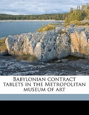 Babylonian Contract Tablets in the Metropolitan Museum of Art book written by Moldenke, Alfred B.