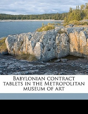 Babylonian Contract Tablets in the Metropolitan Museum of Art written by Moldenke, Alfred B.