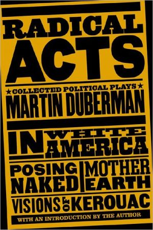 Radical Acts: Collected Political Plays book written by Martin Duberman