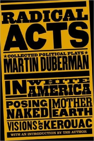 Radical Acts: Collected Political Plays written by Martin Duberman