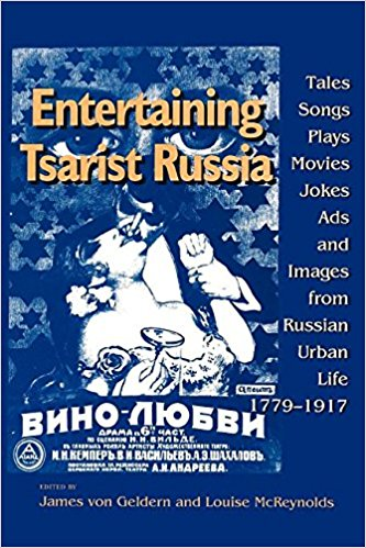 Entertaining Tsarist Russia: Tales, Songs, Plays, Movies, Jokes, Ads, and Images from Russian Urban Life, 1779-1917 (Indiana-Michigan Series in Russian and East European Studies) book written by James Von Geldern