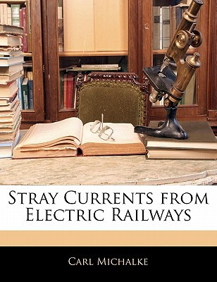 Stray Currents from Electric Railways written by Michalke, Carl