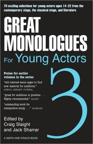 Great Monologues for Young Actors, Vol. 3 book written by Craig Slaight