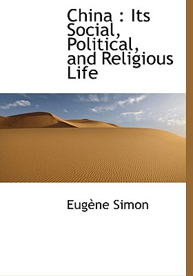 China: Its Social, Political, and Religious Life book written by Simon, Charnan