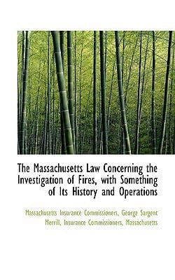 The Massachusetts Law Concerning the Investigation of Fires, with Something of Its History a... book written by George Sargent Insurance Commiss...