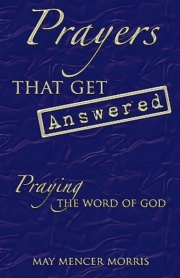 Prayers That Get Answered: Praying the Word of God written by Morris, May Mencer