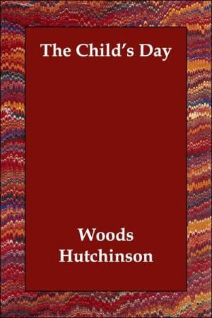 Childs Day book written by Woods Hutchinson