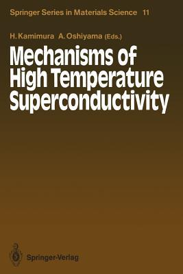 Mechanisms of High Temperature Superconductivity written by Hiroshi Kamimura